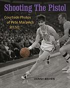 Shooting the Pistol : courtside photos of Pete Maravich at LSU
