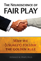 The neuroscience of fair play : why we (usually) follow the Golden rule