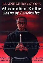 Maximilian Kolbe : Saint of Auschwitz