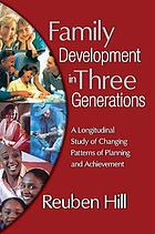 Family development in three generations : a longitudinal study of changing family patterns of planning and achievement