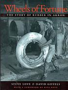 Wheels of fortune : the story of rubber in Akron
