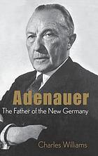 Adenauer : the father of the new Germany