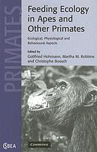 Feeding ecology in apes and other primates : ecological, physical, and behavioral aspects