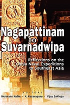 Nagapattinam to Suvarnadwipa : reflections on the Chola naval expeditions to Southeast Asia