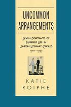 Uncommon arrangements : seven portraits of married life in London literary circles, 1910-1939