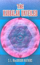 The Kabbalah unveiled : translated into English from the Latin version of Knorr von Rosenroth, and collated with original Chaldee and Hebrew text