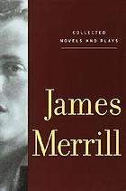 James Merrill : collected novels and plays