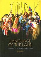 Language of the land : the Mapuche in Argentina and Chile