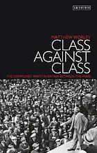 Class against class : the Communist Party in Britain between the wars