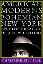 American moderns : bohemian New York and the creation of a new century