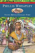 Phillis Wheatley : [young Revolutionary poet]