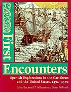 First encounters : Spanish explorations in the Caribbean and the United States, 1492-1570