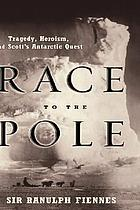 Race to the pole : tragedy, heroism, and Scott's Antarctic quest
