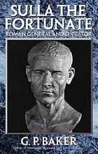 Sulla the fortunate: the great dictator; being an essay on politics in the form of a historical biography