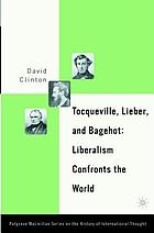 Tocqueville, Lieber, and Bagehot liberalism confronts the world