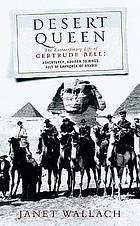 Königin der Wüste : das aussergewöhnliche Leben der Gertrude Bell