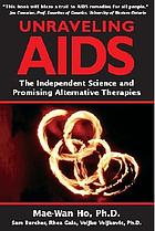 Unraveling aids : the independent science and promising alternative therapies