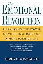 The emotional revolution : harnessing the power of your emotions for a more positive life
