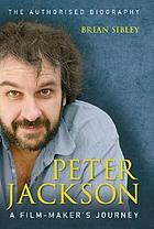 Peter Jackson : a film-maker's journey