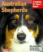 Australian shepherds : everything about purchase, care, nutrition, behavior, and training