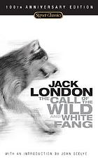 The call of the wild ; and, White Fang