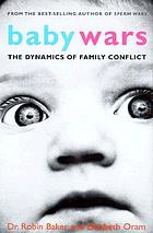 Baby wars : the dynamics of family conflict