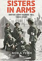 Sisters in arms : British army nurses tell their storyBritish army nurses tell their storyDo English women never cry? : British army nurses tell their story
