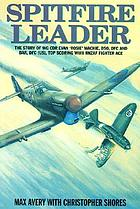 "Spitfire leader : the story of Wing Cdr. Evan ""Rosie"" Mackie, DSO, DFC & Bar, DFC (US), top scoring RNZAF fighter ace"