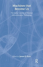 Machines that become us : the social context of personal communication technology