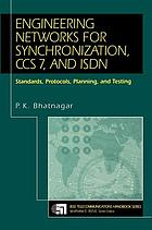 Engineering networks for synchronization, CCS 7, and ISDN : standards, protocols, planning, and testing