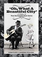 """Oh, what a beautiful city"" : a tribute to the Reverend Gary Davis (1896-1972) : gospel, blues, and ragtime"
