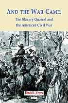 And the war came : the slavery quarrel and the American Civil War