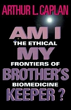 Am I my brother's keeper? : the ethical frontiers of biomedicine