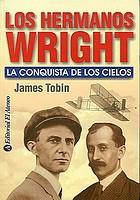 Los hermanos Wright : la conquista de los cielos