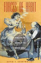Forces of habit : drugs and the making of the modern worldForces of habit : drugs and the making of the modern world