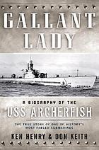 Gallant lady : a biography of the USS Archerfish