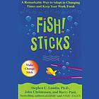 Fish! sticks : a remarkable way to adapt to changing times and keep your work fresh
