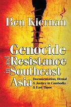 Genocide and resistance in Southeast Asia : documentation, denial & justice in Cambodia & East Timor