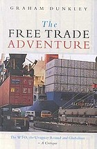 The free trade adventure : the WTO, the Uruguay Round and globalism--a critique