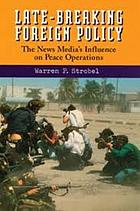 Late-breaking foreign policy : the news media's influence on peace operations