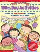 Day-by-day 100th day activities : quick & fun math activities for counting up to the 100th day of school