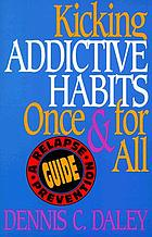 Kicking addictive habits once and for all : a relapse-prevention guide