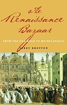 The Renaissance bazaar : from the Silk Road to Michelangelo