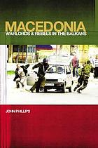 Macedonia : warlords and rebels in the Balkans