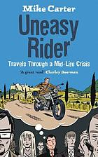 Uneasy rider : 20,000 miles on two wheels in search of love, life and answers