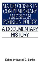 Major crises in contemporary American foreign policy : a documentary history