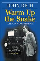 Warm up the snake : a Hollywood memoir