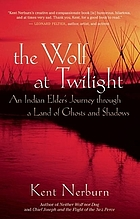 The wolf at twilight : an Indian elder's journey through a land of ghosts and shadows
