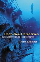 Deep-sea detectives : maritime mysteries and forensic science