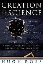 Creation as science : a testable model approach to end the creation/evolution wars